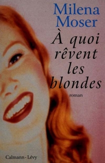 A quoi rêvent les blondes - MilenaMoser