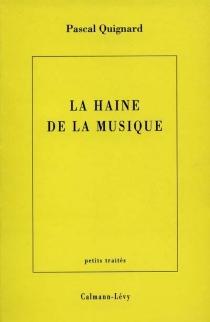 La haine de la musique - PascalQuignard