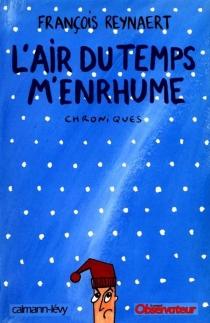 L'air du temps m'enrhume - FrançoisReynaert