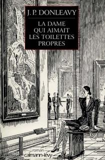 La dame qui aimait les toilettes propres : chronique d'une des étranges histoires colportées dans les environs de New York - James PatrickDonleavy