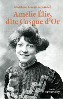 Amélie Elie dite Casque d'or - MadeleineLeveau-Fernandez