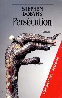 Persécution - StephenDobyns