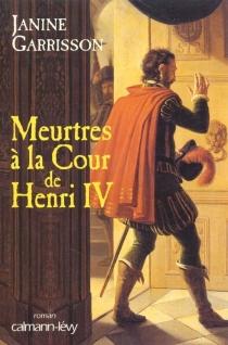 Meurtres à la cour de Henri IV - JanineGarrisson