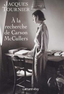 À la recherche de Carson McCullers : retour à Nayack - JacquesTournier