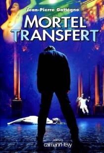Mortel transfert - Jean-PierreGattegno