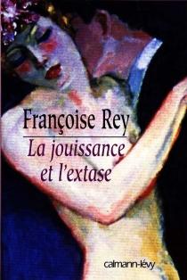 La jouissance et l'extase : Henry Miller et Anaïs Nin - FrançoiseRey