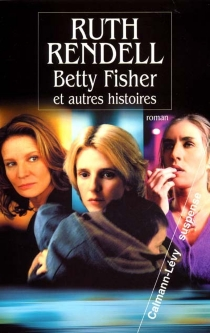 Betty Fisher : et autres histoires - RuthRendell
