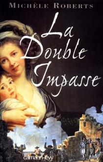 La double impasse - MichèleRoberts