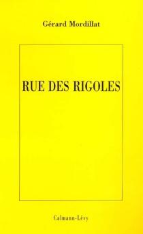 Rue des Rigoles - GérardMordillat