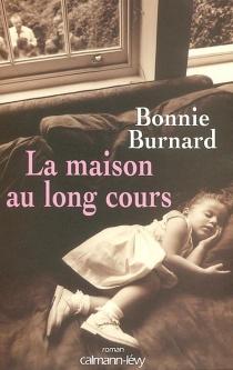 La maison au long cours - BonnieBurnard