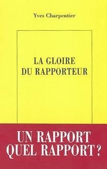 La gloire du rapporteur - YvesCharpentier