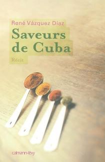 Saveurs de Cuba : récit - RenéVásquez Díaz