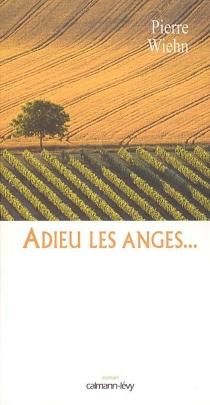 Adieu les anges... - PierreWiehn