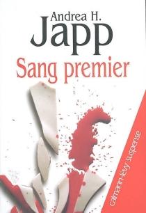 Sang premier - Andrea H.Japp
