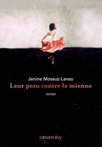 Leur peau contre la mienne - JanineMossuz-Lavau