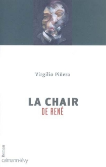 La chair de René - Virgilio Pinera