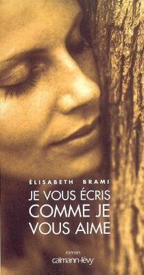 Je vous écris comme je vous aime - ÉlisabethBrami