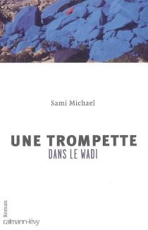 Une trompette dans le Wadi - SamiMichaël