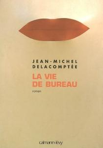 La vie de bureau - Jean-MichelDelacomptée