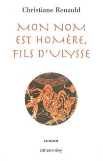 Mon nom est Homère, fils d'Ulysse - ChristianeRenauld