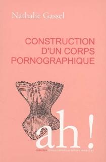 Construction d'un corps pornographique - NathalieGassel