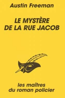 Le mystère de la rue Jacob - Richard Austin Freeman