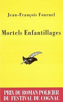 Mortels enfantillages - Jean-FrançoisFournel