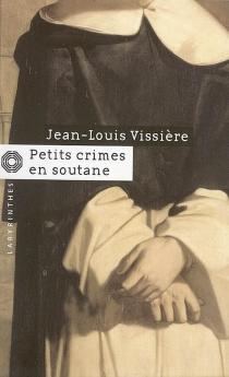 Petits crimes en soutane - Jean-LouisVissière