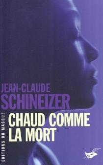 Chaud comme la mort - Jean-ClaudeSchineizer
