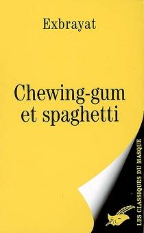 Chewing-gum et spaghetti - CharlesExbrayat