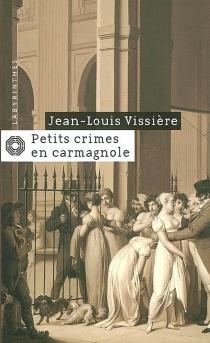 Petits crimes en carmagnole - Jean-LouisVissière