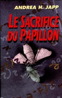 Le sacrifice du papillon - Andrea H.Japp