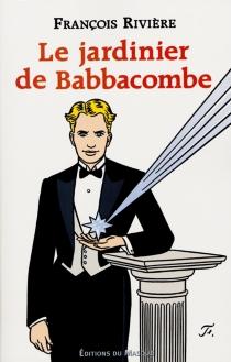 Le jardinier de Babbacombe - FrançoisRivière