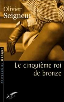 Le cinquième roi de bronze - OlivierSeigneur