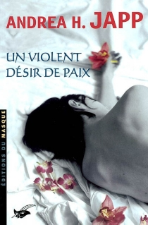 Un violent désir de paix - Andrea H.Japp