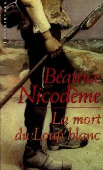 La mort du loup blanc - BéatriceNicodème