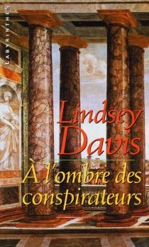 A l'ombre des conspirateurs - LindseyDavis
