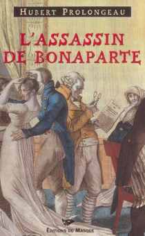 L'assassin de Bonaparte - Hubert Prolongeau