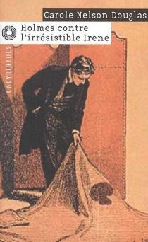 Holmes contre l'irrésistible Irène - Carole NelsonDouglas