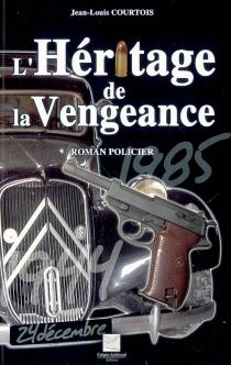 L'héritage de la vengeance : roman policier - Jean-LouisCourtois