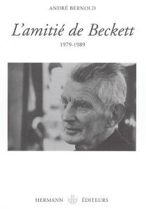 L'amitié de Beckett : 1979-1989 - AndréBernold