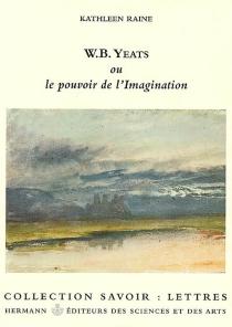 W.B. Yeats ou Le pouvoir de l'imagination - KathleenRaine
