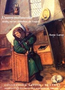 L'autre mélancolie : Acedia ou Les chambres de l'esprit - AnneLarue