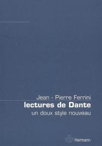 Lectures de Dante : un doux style nouveau - Jean-PierreFerrini