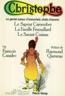 Christophe : le génial auteur d'immortels chefs-d'oeuvre, Le sapeur Camenber, La famille Fenouillard, Le savant Cosinus - FrançoisCaradec
