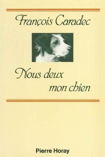 Nous deux mon chien - FrançoisCaradec