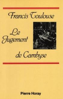 Le jugement de Cambyse - FrancisToulouse