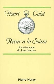 Rêver à la Suisse - HenriCalet