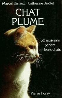 Chat plume : 60 écrivains parlent de leurs chats -