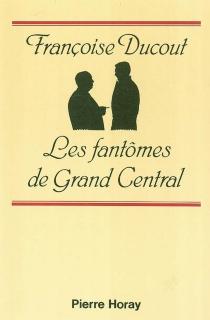 Les fantômes de Grand Central - FrançoiseDucout